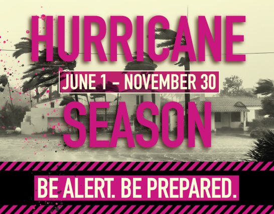 Hurricane Season June 1-November 30. Be Alert. Be Prepared.